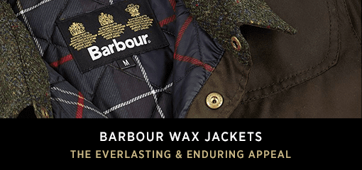 Barbour Wax Jackets, The Everlasting & Enduring Appeal